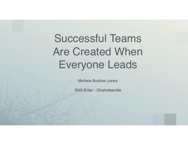 1 Successful Teams  Are Created When  Everyone Leads Michele Butcher-Jones Shift-Enter - Charlottesville