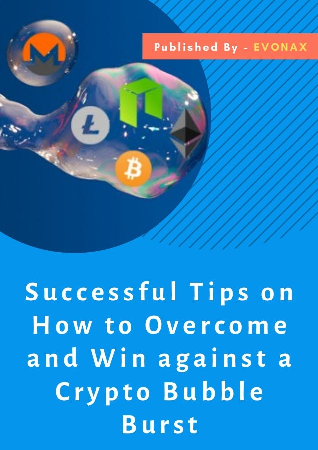 Successful Tips on How to Overcome and Win against a Crypto Bubble Burst Published By - EVONAX