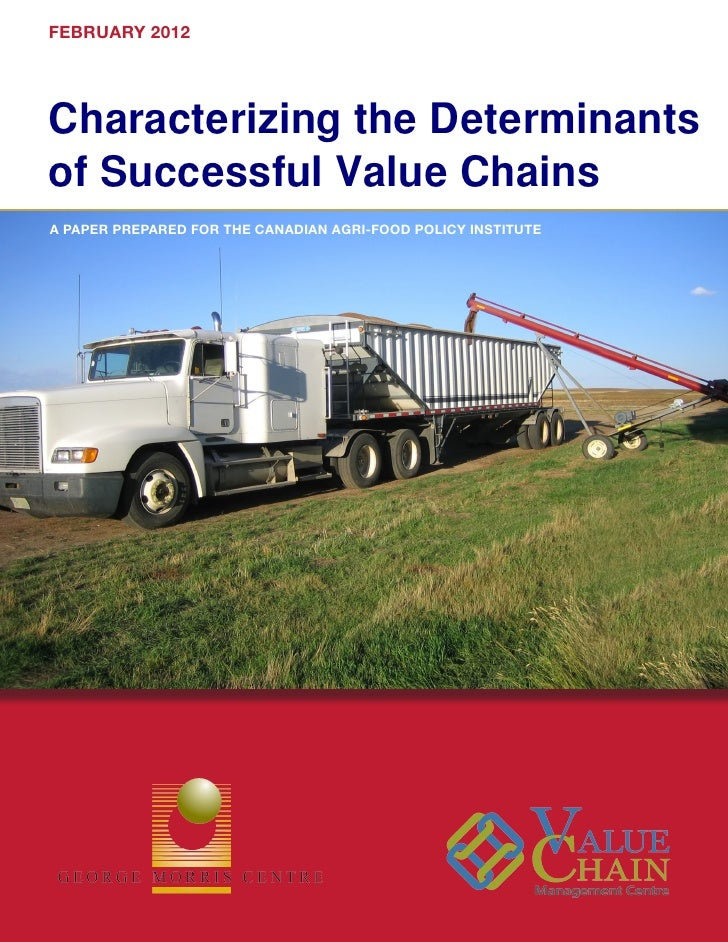 FEBRUARY 2012Characterizing the Determinantsof Successful Value ChainsA PAPER PREPARED FOR THE CANADIAN AGRI-FOOD POLICY I...