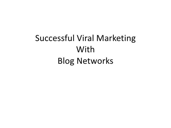 Successful Viral MarketingWithBlog Networks<br />