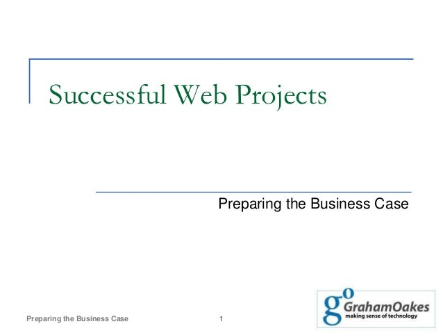 Successful Web Projects                              Preparing the Business CasePreparing the Business Case   1