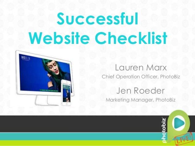 Successful Website Checklist Lauren Marx Chief Operation Officer, PhotoBiz  Jen Roeder Marketing Manager, PhotoBiz