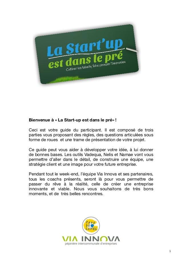 Bienvenue à « La Start-up est dans le pré» !    Ceci est votre guide du participant. Il est composé de trois    parties vo...