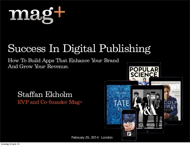 Success In Digital Publishing How To Build Apps That Enhance Your Brand And Grow Your Revenue.  Staffan Ekholm EVP and Co-...