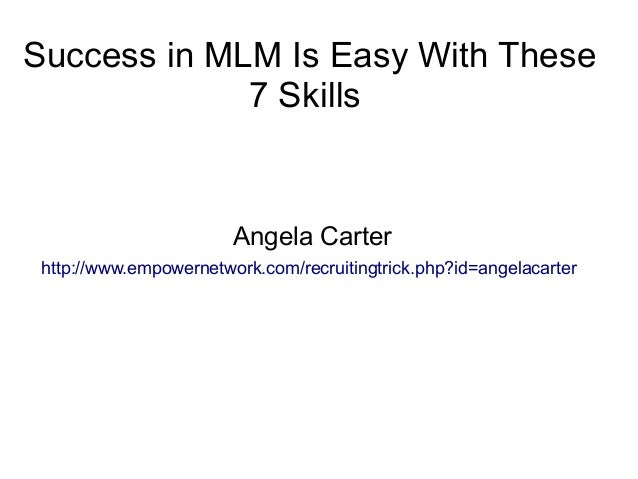 Success in MLM Is Easy With These             7 Skills                        Angela Carter http://www.empowernetwork.com/...