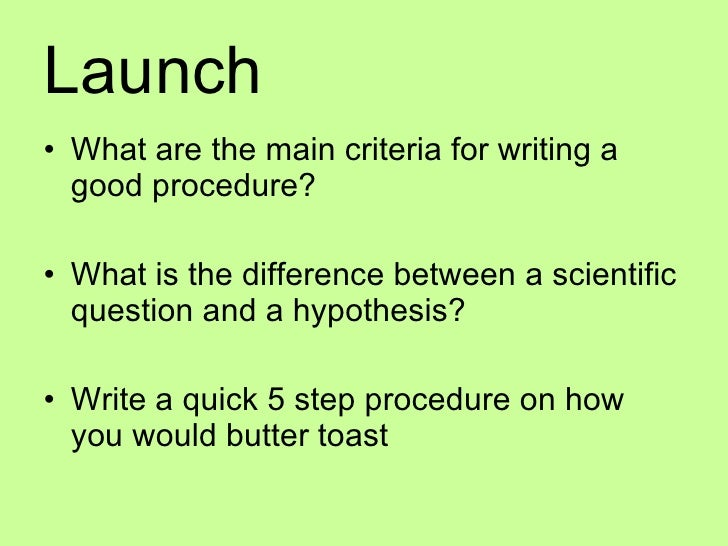 Launch <ul><li>What are the main criteria for writing a good procedure? </li></ul><ul><li>What is the difference between a...