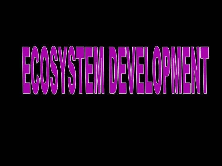 ECOSYSTEM DEVELOPMENT