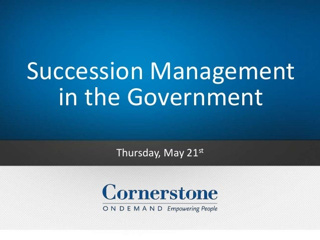 Succession Management in the Government Thursday, May 21st