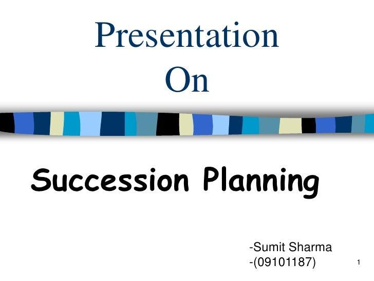 Presentation On<br />Succession Planning<br />-Sumit Sharma<br />-(09101187)<br />1<br />