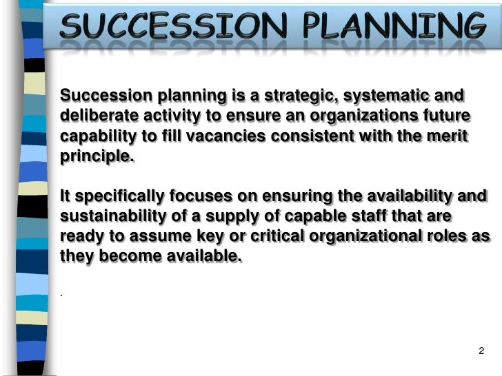 SUCCESSION PLANNING<br />Succession planning is a strategic, systematic and deliberate activity to ensure an organizations...