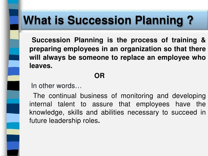 succession planning management concepts This is what makes succession planning such a significant aspect it is the overall process of developing and identifying new leaders on the basis of various parameters in order to serve a vital business leadership, an individual needs to pertain plenty of remarkable qualities.