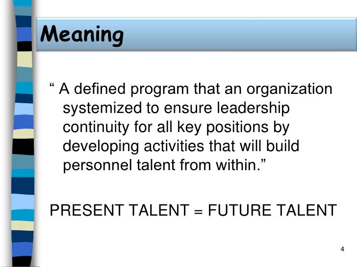 """Meaning<br />"""" A defined program that an organization systemized to ensure leadership continuity for all key positions by ..."""