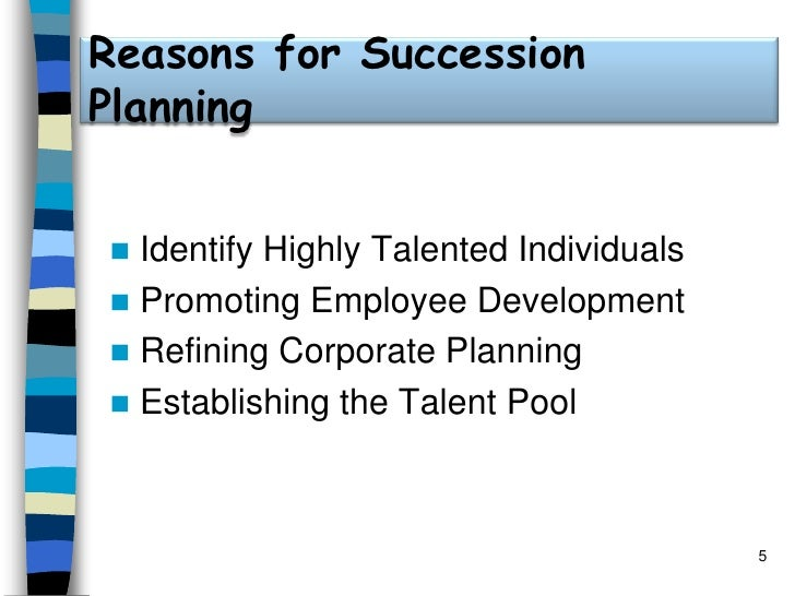 Reasons for Succession Planning<br />Identify Highly Talented Individuals<br />Promoting Employee Development<br />Refinin...