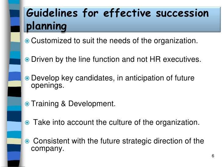 Guidelines for effective succession planning<br /><ul><li>Customized to suit the needs of the organization.