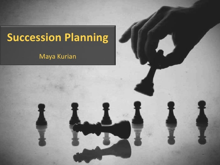 Succession Planning<br />Maya Kurian<br />