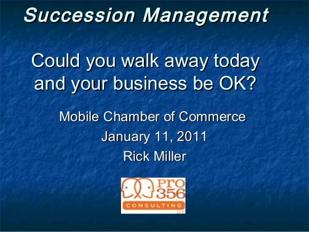 Succession ManagementSuccession Management Could you walk away todayCould you walk away today and your business be OK?and ...