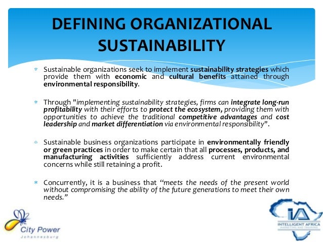 sustainability in organizations 2017-6-30  in addition to being vital to many people, protecting the environment has become an important goal for many organizations a way to achieve this goal is to pursue sustainability, which is using resources to meet present needs without compromising future resources.