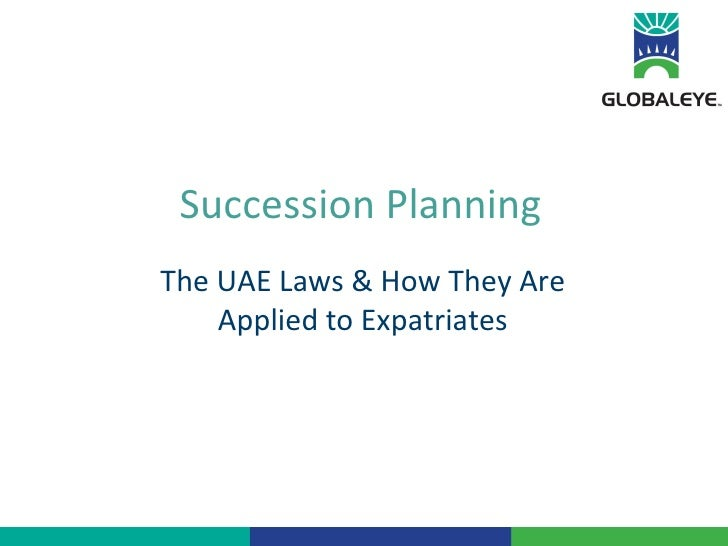 Succession Planning The UAE Laws & How They Are Applied to Expatriates