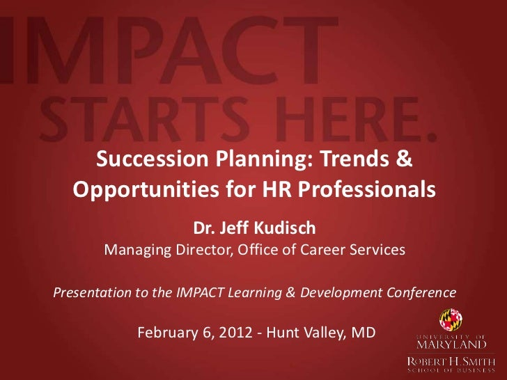 Succession Planning: Trends &  Opportunities for HR Professionals                    Dr. Jeff Kudisch       Managing Direc...