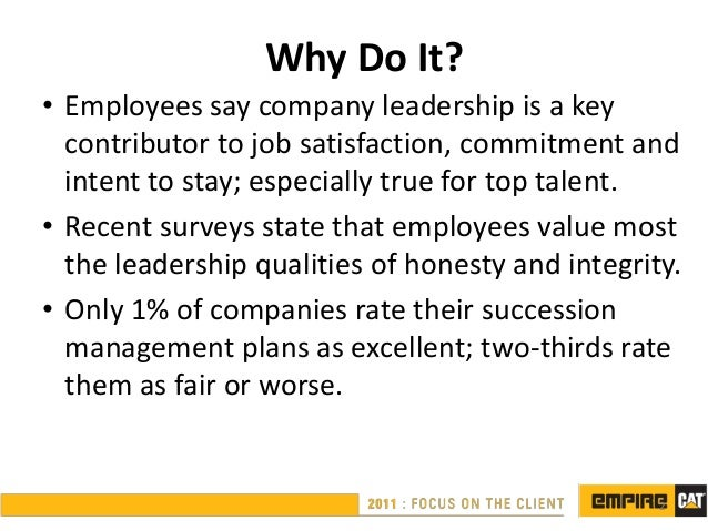 Why Do It?• Employees say company leadership is a key  contributor to job satisfaction, commitment and  intent to stay; es...
