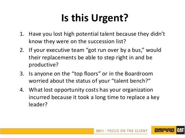 Is this Urgent?1. Have you lost high potential talent because they didn't   know they were on the succession list?2. If yo...