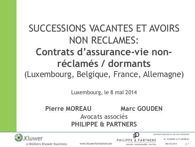 www.kluwerformations.be Contrats assurance-vie non-réclamés M. GOUDEN et P. MOREAU 08/05/2014 p. 1 SUCCESSIONS VACANTES ET...