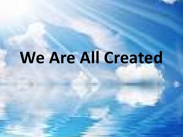 We Are All Created<br />