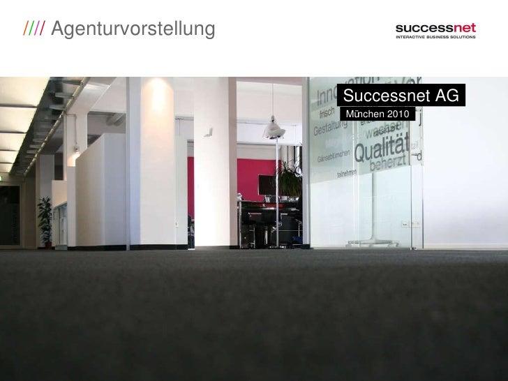 / / / /  Agenturvorstellung Successnet AG München 2010
