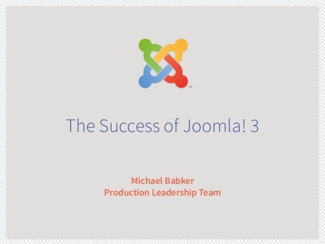 The Success of Joomla! 3  Michael Babker  Production Leadership Team