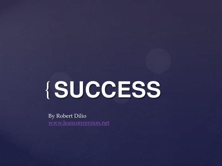 { SUCCESSBy Robert Diliowww.leanconversion.net