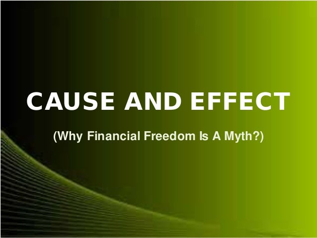 CAUSE AND EFFECT (Why Financial Freedom Is A Myth?)