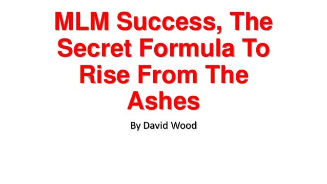 MLM Success, TheSecret Formula ToRise From TheAshesBy David Wood