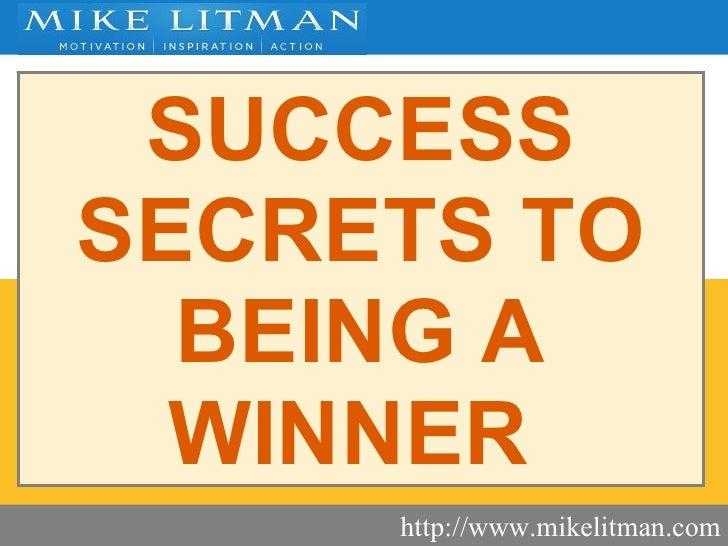 SUCCESS SECRETS   TO BEING A  WINNER   http://www.mikelitman.com
