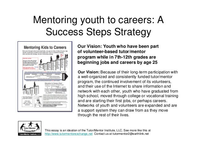 Mentoring youth to careers: A Success Steps Strategy Our Vision: Because of their long-term participation with a well-orga...