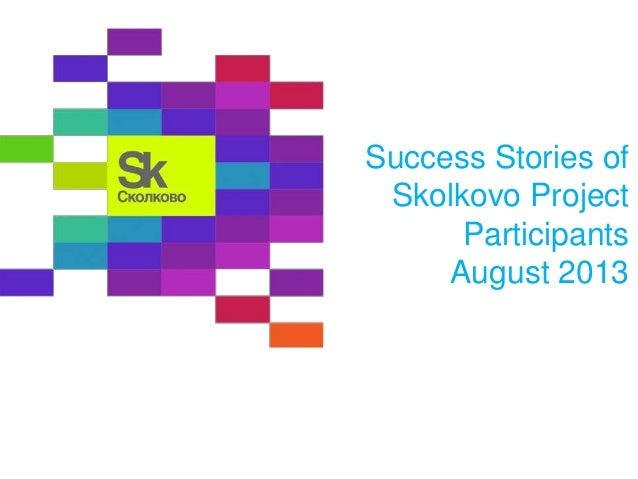 Success Stories of Skolkovo Project Participants August 2013