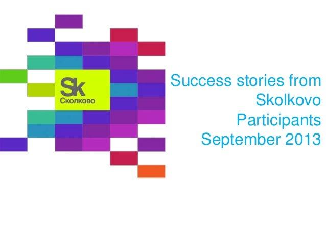 Success stories from Skolkovo Participants September 2013