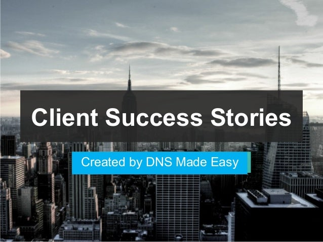Client Success Stories Created by DNS Made Easy