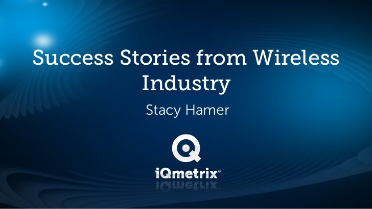 Success Stories from Wireless          Industry          Stacy Hamer