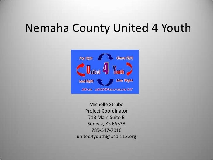 Nemaha County United 4 Youth<br />Michelle Strube<br />Project Coordinator<br />713 Main Suite B<br />Seneca, KS 66538<br ...