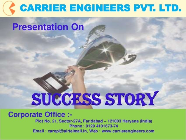 1 CARRIER ENGINEERS PVT. LTD. Corporate Office :- Plot No. 21, Sector-27A, Faridabad – 121003 Haryana (India) Phone : 0129...