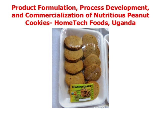 Product Formulation, Process Development,and Commercialization of Nutritious Peanut    Cookies- HomeTech Foods, Uganda