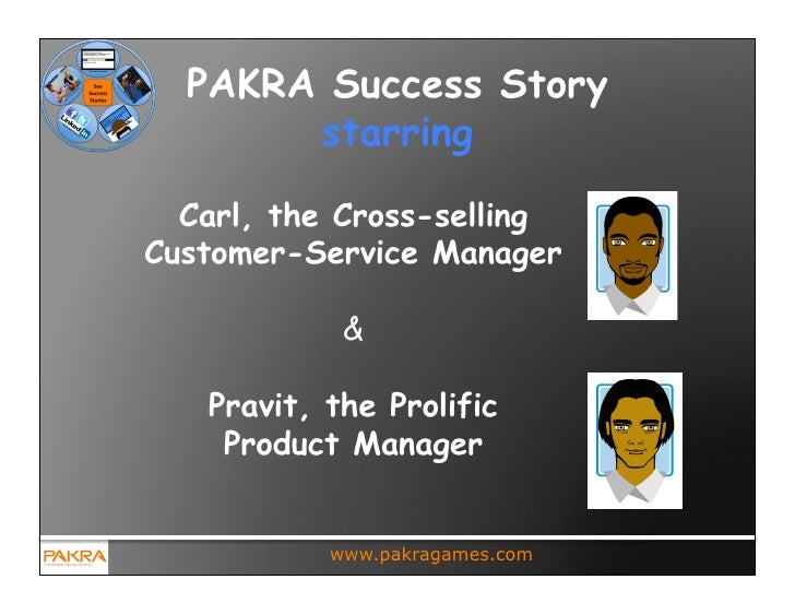 PAKRA Success Story       starring  Carl, the Cross-sellingCustomer-Service Manager            &   Pravit, the Prolific   ...