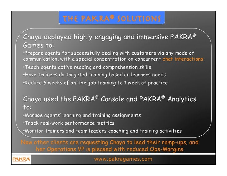 the PAKRA® solutionsChaya deployed highly engaging and immersive PAKRA®Games to:•Prepare agents for successfully dealing ...