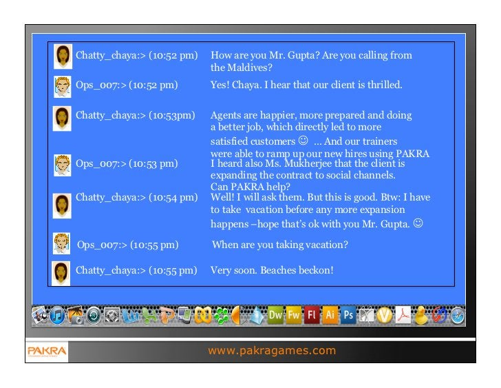 Chatty_chaya:> (10:52 pm)   How are you Mr. Gupta? Are you calling from                            the Maldives?Ops_007:> ...