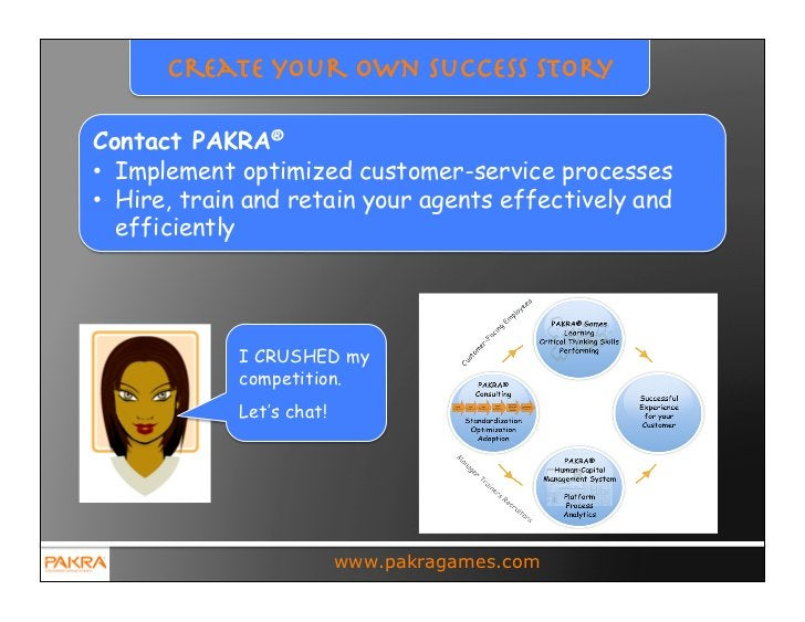 Create your own Success StoryContact PAKRA®• Implement optimized customer-service processes• Hire, train and retain your...