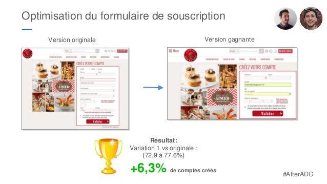 Optimisation du formulaire de souscription ― Résultat: Variation 1 vs originale : (72.9 à 77.6%) Version originale Version...