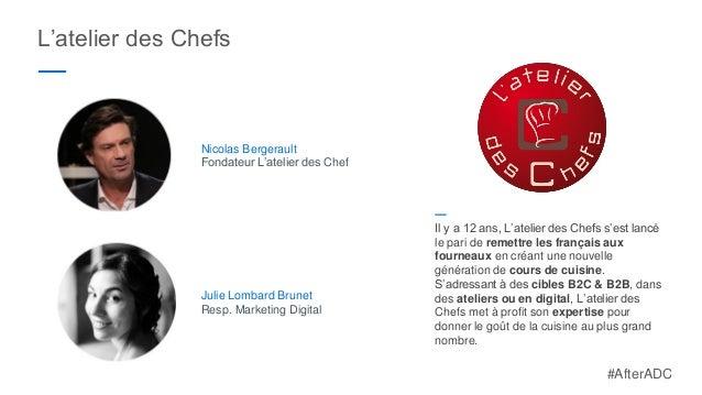 L'atelier des Chefs ― Julie Lombard Brunet Resp. Marketing Digital Nicolas Bergerault Fondateur L'atelier des Chef ― Il y ...