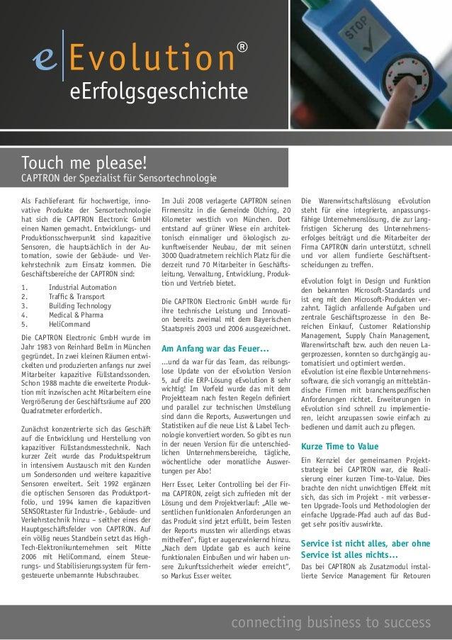 Als Fachlieferant für hochwertige, inno- vative Produkte der Sensortechnologie hat sich die CAPTRON Electronic GmbH einen ...