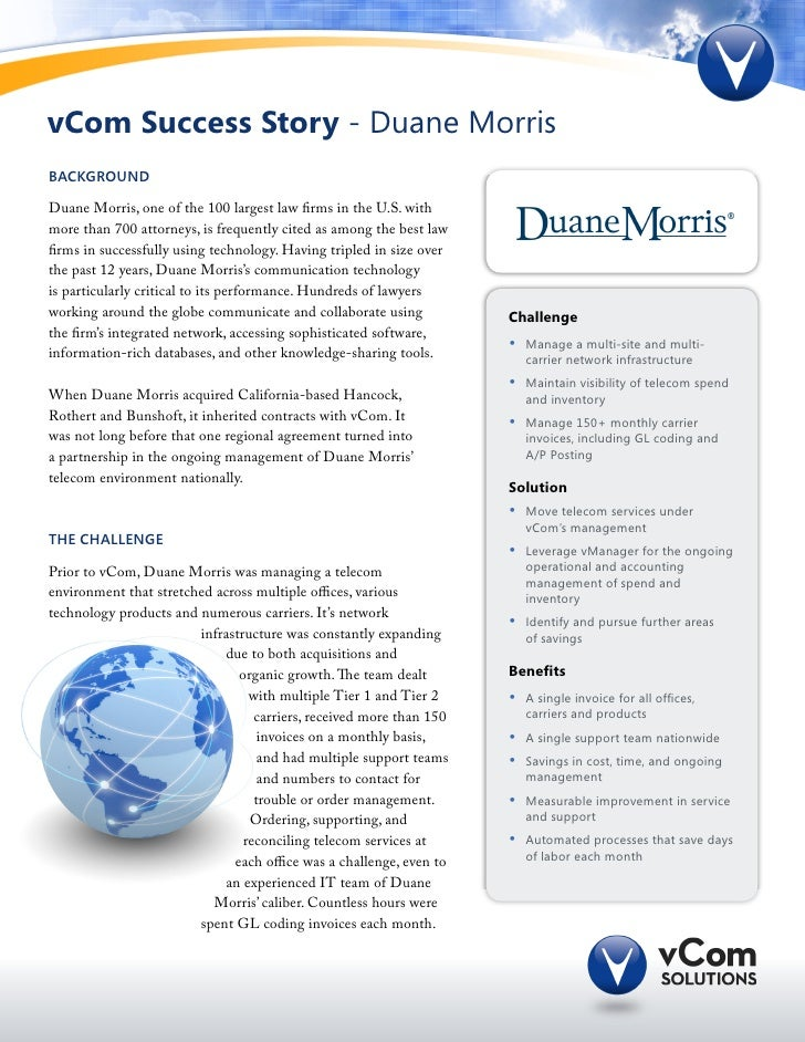 vCom Success Story - Duane MorrisBACKGROUNDDuane Morris, one of the 100 largest law firms in the U.S. withmore than 700 at...