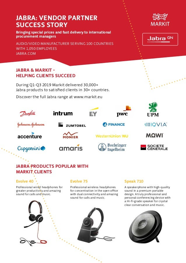 JABRA & MARKIT - HELPING CLIENTS SUCCEED JABRA PRODUCTS POPULAR WITH MARKIT CLIENTS During Q1-Q3 2019 Markit delivered 30,...
